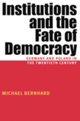 Institutions and the Fate of Democracy: Germany and Poland in the Twentieth Century 9780822958703