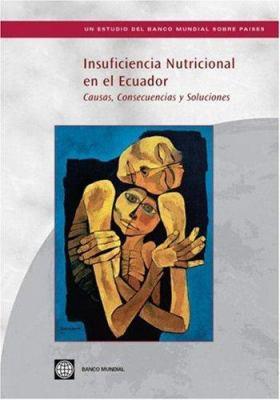 Insuficiencia Nutricional en el Ecuador: Causas, Consecuencias y Soluciones 9780821370421