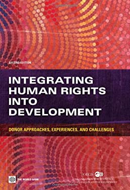 Integrating Human Rights Into Development: Donor Approaches, Experiences, and Challenges 9780821396216