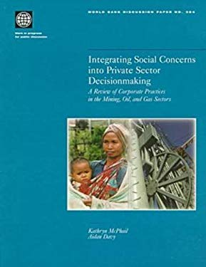 Integrating Social Concerns Into Private Sector Decisionmaking: A Review of Corporate Practices in the Mining, Oil, and Gas Sectors 9780821341889
