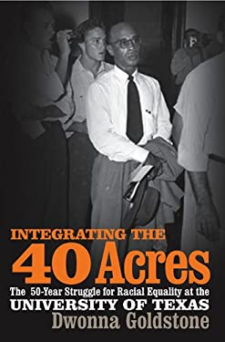 Integrating the 40 Acres: The Fifty-Year Struggle for Racial Equality at the University of Texas 9780820328287
