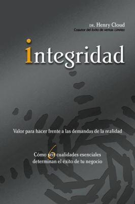 Integridad: Valor Para Hacer Frente A las Demandas de la Realidad; Como Seis Cualidades Esenciales Determinan el Exito de Tu Negoc = Integrity 9780829751512