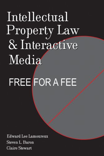 Intellectual Property Law and Interactive Media: Free for a Fee 9780820481609