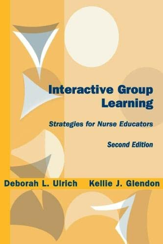 Interactive Group Learning: Strategies for Nurse Educators 9780826131058