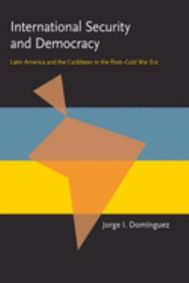 International Security and Democracy: Latin America and the Caribbean in the Post-Cold War Era 9780822956594