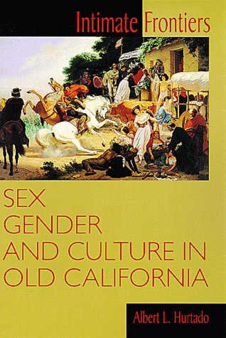 Intimate Frontiers: Sex, Gender, and Culture in Old California 9780826319548