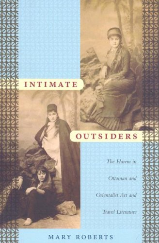 Intimate Outsiders: The Harem in Ottoman and Orientalist Art and Travel Literature 9780822339670
