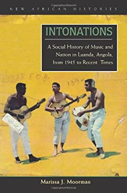 Intonations: A Social History of Music and Nation in Luanda, Angola, from 1945 to Recent Times [With CD]