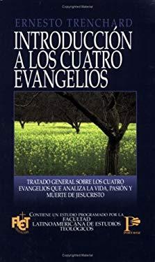 Introduccion A los Cuatro Evangelios: Tratado General Sobre los Cuatro Evangelios Que Analiza la Vida, Pasion y Muerte de Jesucristo = Introduction to 9780825417245