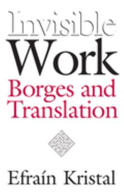 Invisible Work: Borges and Translation 9780826514080