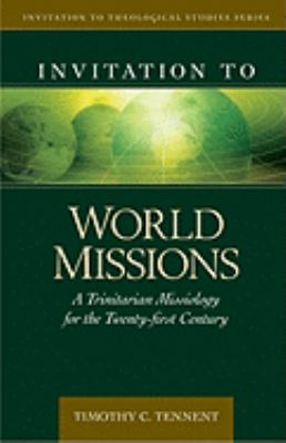 Invitation to World Missions: A Trinitarian Missiology for the Twenty-First Century 9780825438837