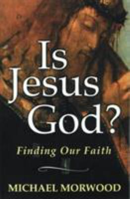 Is Jesus God?: Finding Our Faith 9780824518912