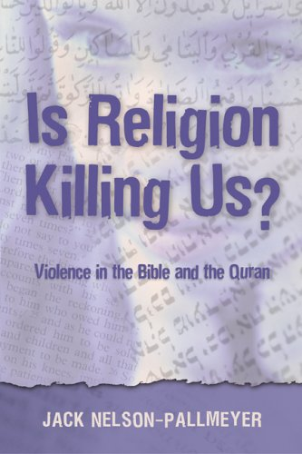 Is Religion Killing Us?: Violence in the Bible and the Quran 9780826417794