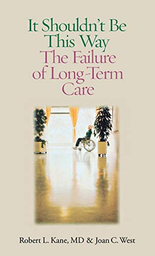 It Shouldn't Be This Way: The Failure of Long-Term Care 9780826514875