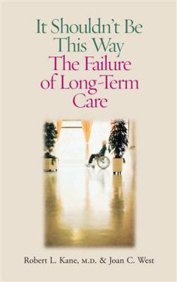 It Shouldn't Be This Way: The Failure of Long-Term Care 9780826514882