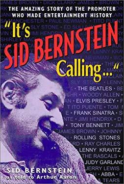 It's Sid Bernstein Calling: Sid Bernstein, the Promoter Who Rocked America: The Beatles, Elvis, Abba, Tony Bennett, Judy Garland ... 9780824604448