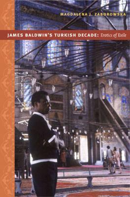 James Baldwin's Turkish Decade: Erotics of Exile 9780822341673