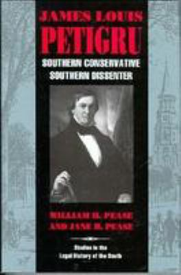 James Louis Petigru: Southern Conservative, Southern Dissenter 9780820316802