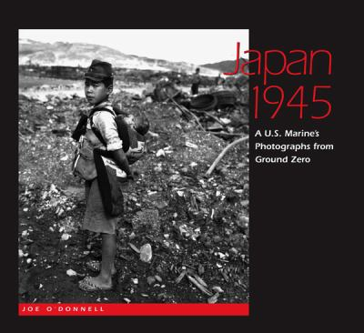 Japan 1945: A U.S. Marine's Photographs from Ground Zero 9780826516121