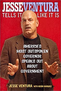Jesse Ventura Tells It Like It Is: America's Most Outspoken Governor Speaks Out about Government 9780822503859
