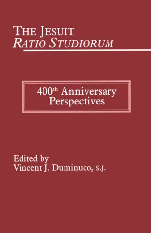 Jesuit Ratio Studiorum of 1599: 400th Anniversary Perspectives 9780823220472