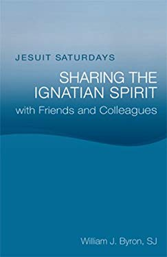 Jesuit Saturdays: Sharing the Ignatian Spirit with Friends and Colleagues 9780829427127