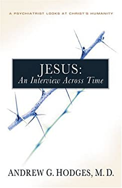 Jesus: An Interview Across Time: A Psychiatrist Looks at Christ's Humanity 9780825427909
