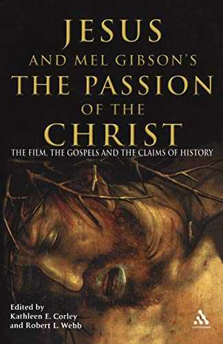 Jesus and Mel Gibson's the Passion of the Christ: The Film, the Gospels and the Claims of History 9780826477811