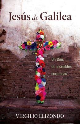 Jesus de Galilea: Un Dios de Increibles Sorpresas 9780829425772
