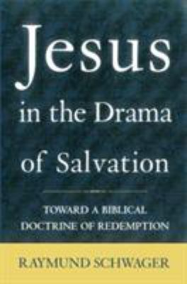 Jesus in the Drama Salvation: Toward a Biblical Doctrine of Redemption 9780824517960