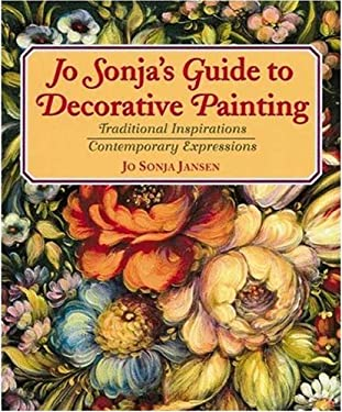 Jo Sonja's Guide to Decorative Painting: Traditional Inspirations Contemporary Expressions 9780823025626