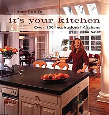 Joan Kohn's It's Your Kitchen: Over 100 Inspirational Kitchens