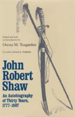 John Robert Shaw: Autobiography of Thirty Years, 1777-1807 9780821410189