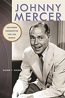 Johnny Mercer: Southern Songwriter for the World 9780820333304