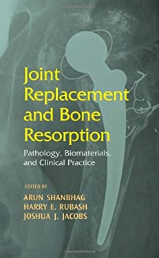 Joint Replacement and Bone Resorption: Pathology, Biomaterials, and Clinical Practice 9780824729547