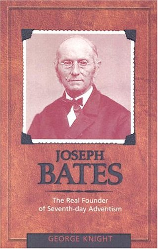 Joseph Bates: The Real Founder of Seventh-Day Adventism 9780828018159