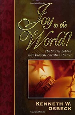 Joy to the World: The Stories Behind Your Favorite Christmas Carols 9780825434310