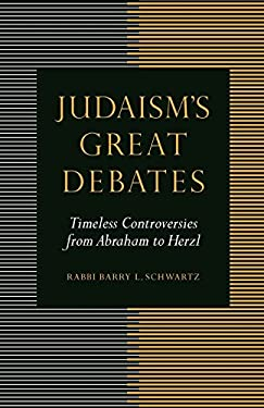 Judaism's Great Debates: Timeless Controversies from Abraham to Herzl 9780827611313