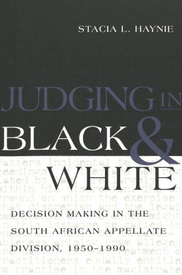 Judging in Black and White: Decision Making in the South African Appellate Division, 1950-1990 9780820461595