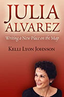 Julia Alvarez: Writing a New Place on the Map 9780826336514