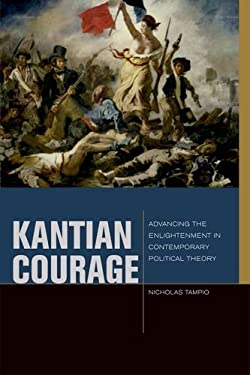 Kantian Courage: Advancing the Enlightenment in Contemporary Political Theory 9780823245017