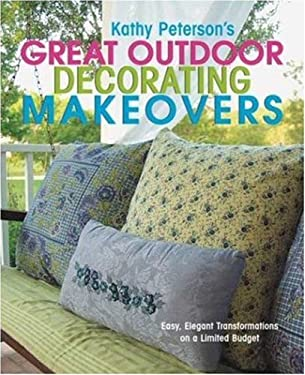 Kathy Peterson's Great Outdoor Decorating Makeovers: Easy, Elegant Transformations on a Limited Budget 9780823026128