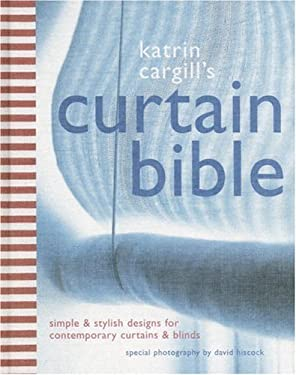 Katrin Cargill's Curtain Bible: Simple and Stylish Designs for Contemporary Curtains and Blinds 9780821227503