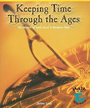 Keeping Time Through the Ages: The History of Tools Used to Measure Time 9780823989171