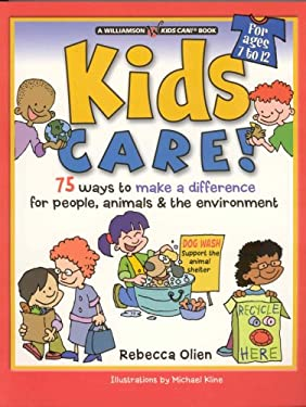 Kids Care!: 75 Ways to Make a Difference for People, Animals & the Environment