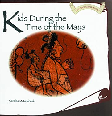 Kids During the Time of the Maya 9780823952588