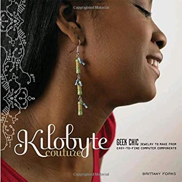 Kilobyte Couture: Geek Chic Jewelry to Make from Easy-To-Find Computer Components 9780823099023