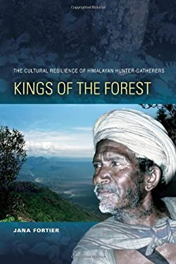 Kings of the Forest: The Cultural Survival of Himalayan Hunter-Gatherers 9780824833565