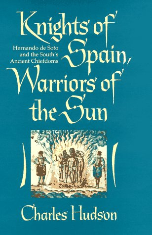 Knights of Spain, Warriors of the Sun: Hernando de Soto and the South's Ancient Chiefdoms 9780820318882