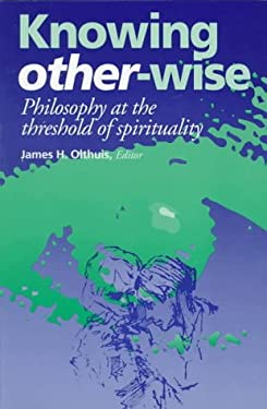 Knowing Other-Wise: Epistemology at the Threshold of Spirituality 9780823217816